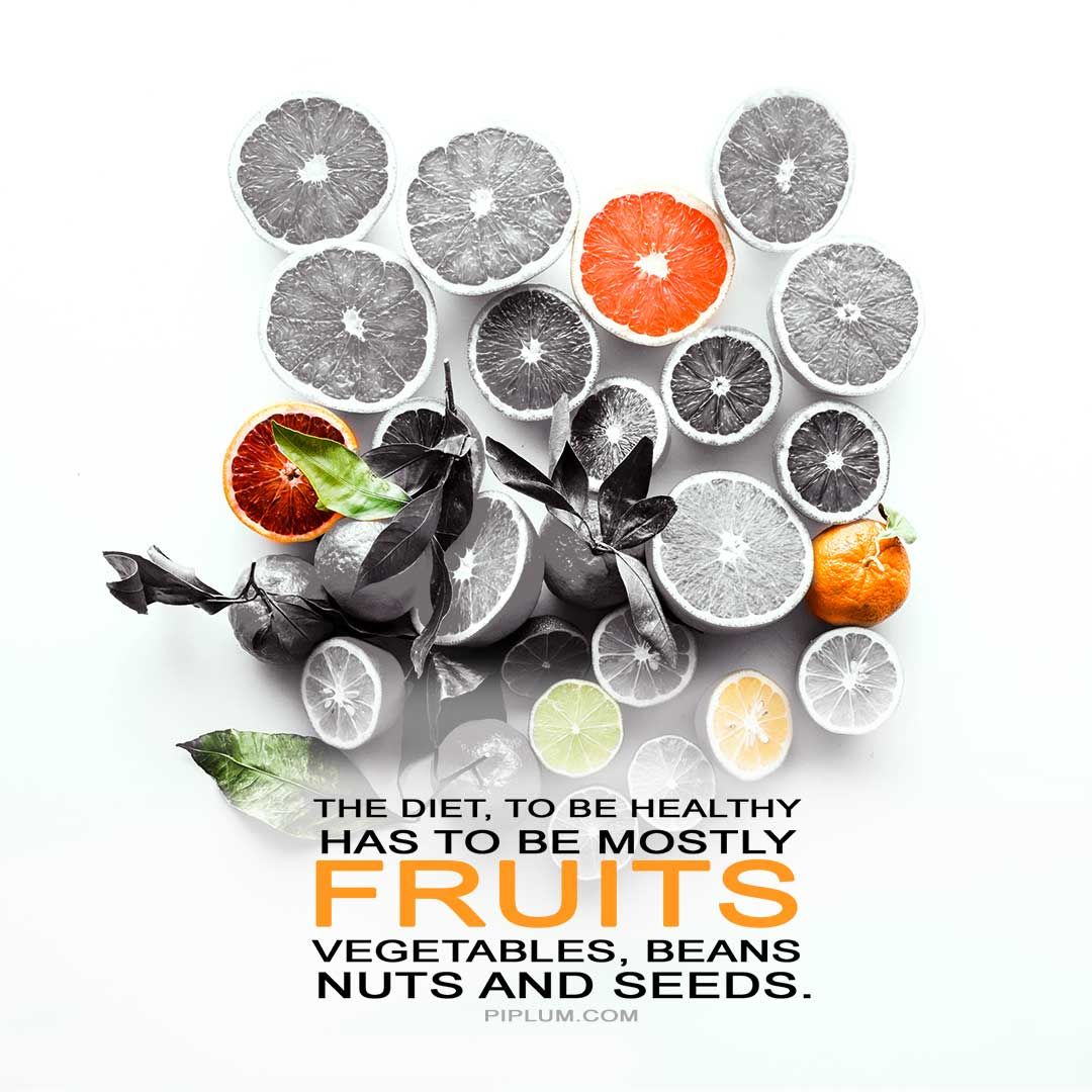 The-diet-to-be-health-has-to-be-mostly-fruits-vegetables,-beans-nuts-and-seeds-Quote