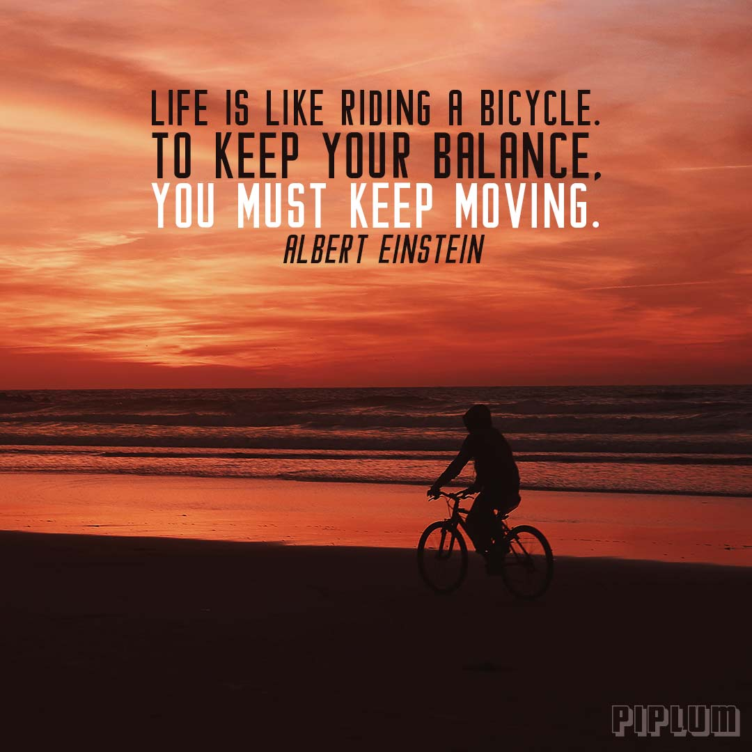 Life-is-like-riding-a-bicycle.-To-keep-your-balance,-you-must-keep-moving.-Albert-Einstein-Instagram.