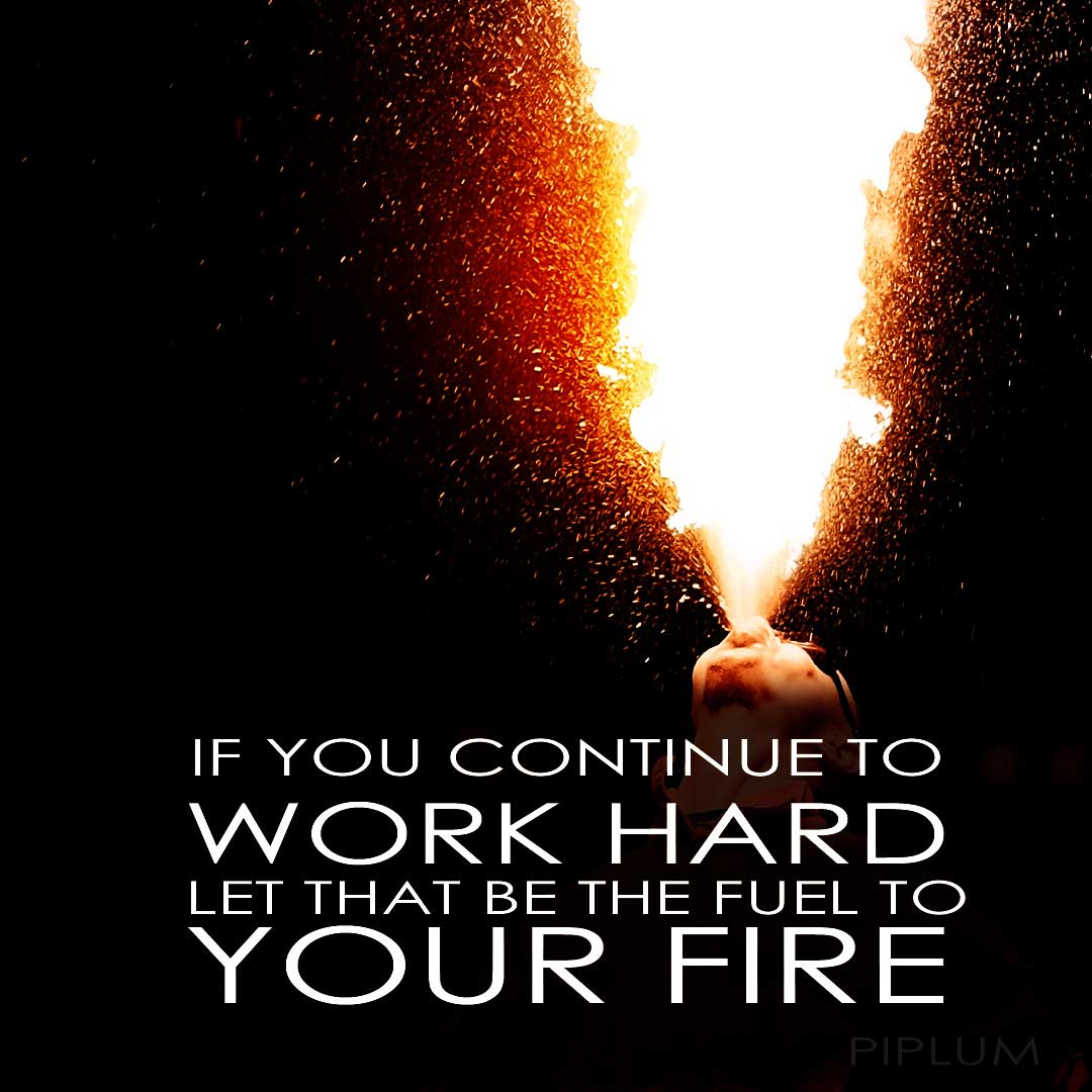 Your-Fire-Quote-inspirational-work-hard-motivational