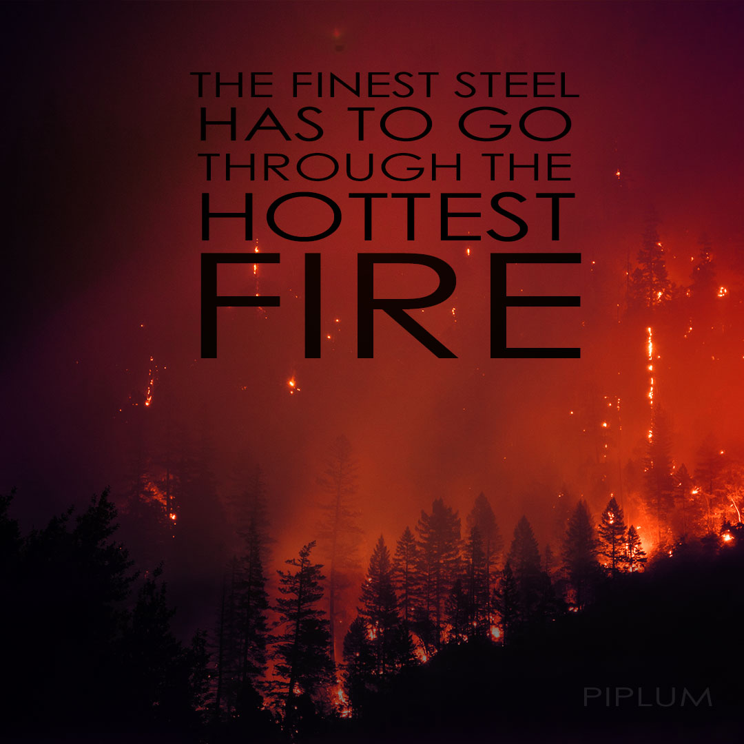 The-finest-steel-has-to-go-through-the-hottest-fire-quote-inspirational-motivational