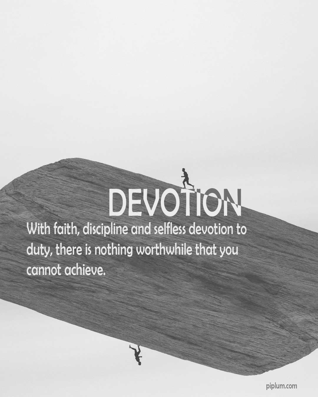 Devotion Quote. With faith, discipline and selfless devotion to duty, there is nothing worthwhile that you cannot achieve.