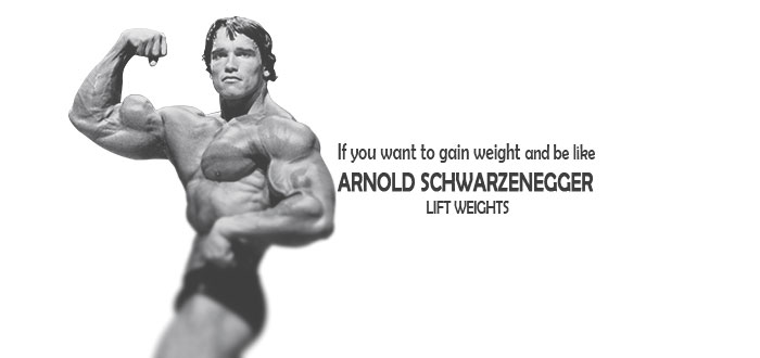 if-you-want-to-gain-weight-and-be-like-Arnold-Schwarzenegger-lift-weights
